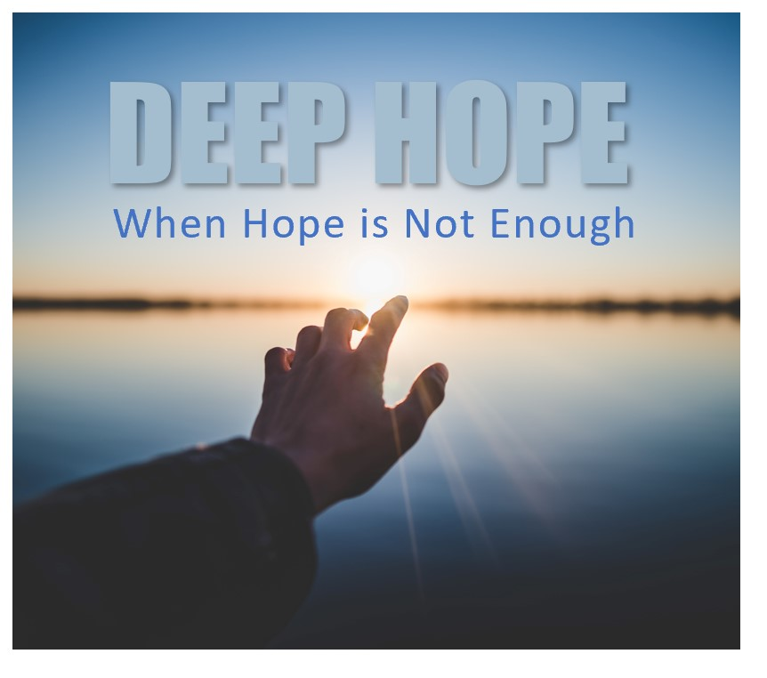 Deep Hope – When Hope Is Not Enough